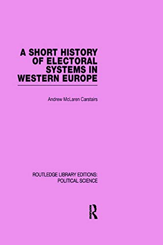 9780415645591: A Short History of Electoral Systems in Western Europe (Routledge Library Editions: Political Science Volume 22)