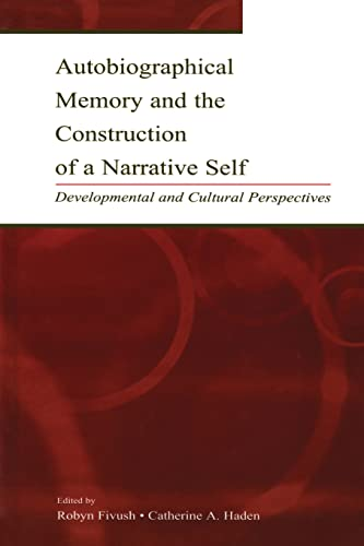 Autobiographical Memory and the Construction of A Narrative Self: Developmental and Cultural ...