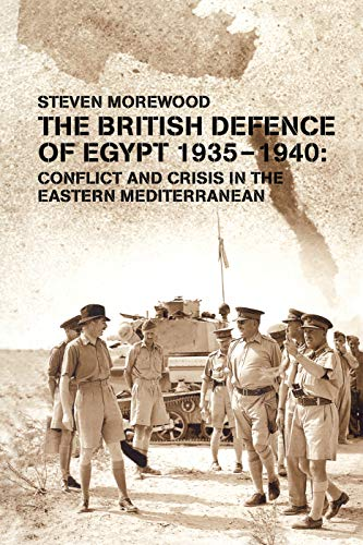 9780415646246: The British Defence of Egypt, 1935-40: Conflict and Crisis in the Eastern Mediterranean (Military History and Policy)