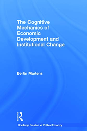 9780415646734: The Cognitive Mechanics of Economic Development and Institutional Change (Routledge Frontiers of Political Economy)