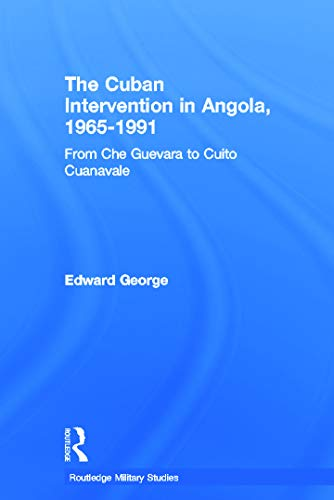 9780415647106: The Cuban Intervention in Angola, 1965-1991: From Che Guevara to Cuito Cuanavale (Cass Military Studies)