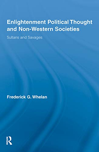 9780415647496: Enlightenment Political Thought and Non-Western Societies: Sultans and Savages (Routledge Studies in Social and Political Thought)