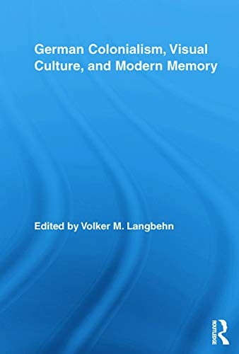9780415647977: German Colonialism, Visual Culture, and Modern Memory (Routledge Studies in Modern European History)