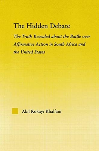 9780415648301: The Hidden Debate: The Truth Revealed about the Battle over Affirmative Action in South Africa and the United States (African Studies)