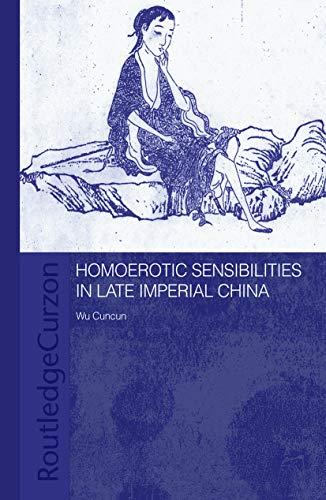 9780415648363: Homoerotic Sensibilities in Late Imperial China (Routledge/Asian Studies Association of Australia (ASAA) East Asian Series)
