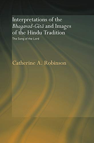 9780415648745: Interpretations of the Bhagavad-Gita and Images of the Hindu Tradition: The Song of the Lord