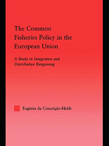 9780415648943: The Common Fisheries Policy in the European Union: A Study in Integrative and Distributive Bargaining (Studies in International Relations)