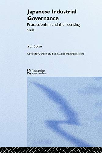 9780415649384: Japanese Industrial Governance: Protectionism and the Licensing State (Routledge Studies in Asia's Transformations)