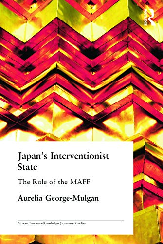 9780415649414: Japan's Interventionist State: The Role of the MAFF (Nissan Institute/Routledge Japanese Studies)