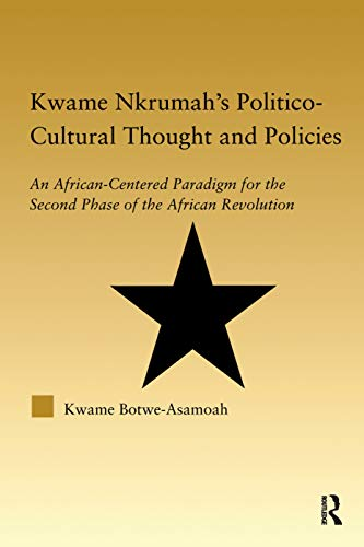 Kwame Nkrumah's Politico-Cultural Thought and Politics: An: Botwe-Asamoah, Kwame