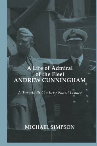 9780415649711: A Life of Admiral of the Fleet Andrew Cunningham: A Twentieth Century Naval Leader (Cass Series: Naval Policy and History)