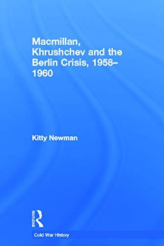 9780415649810: Macmillan, Khrushchev and the Berlin Crisis, 1958-1960 (Cold War History)