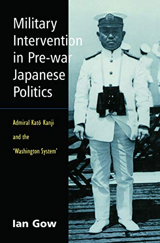 9780415650151: Military Intervention in Pre-War Japanese Politics: Admiral Kato Kanji and the 'Washington System'