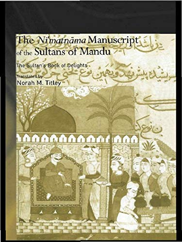 9780415650465: The Ni'matnama Manuscript of the Sultans of Mandu: The Sultan's Book of Delights (Routledge Studies in South Asia)