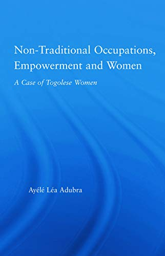 9780415650472: Non-Traditional Occupations, Empowerment, and Women: A Case of Togolese Women