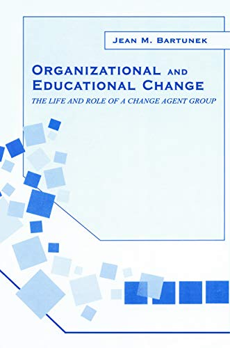 9780415650557: Organizational and Educational Change: The Life and Role of A Change Agent Group (Series in Organization and Management)