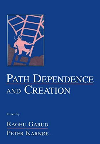 Path Dependence and Creation: Garud, Raghu (EDT)/ Karnoe, Peter (EDT)