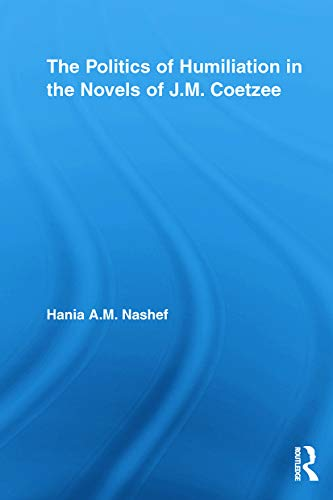 9780415652605: The Politics of Humiliation in the Novels of J.M. Coetzee (Studies in Major Literary Authors)
