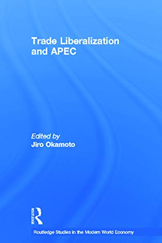 9780415652889: Trade Liberalization and APEC (Routledge Studies in the Modern World Economy)
