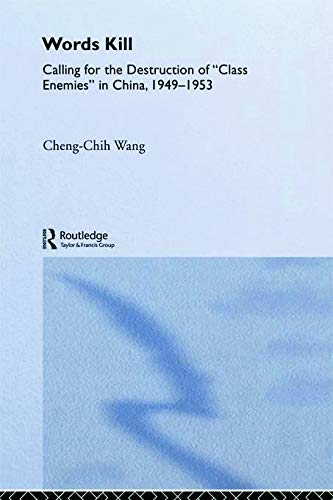 9780415653336: Words Kill: Calling for the Destruction of 'Class Enemies' in China, 1949-1953