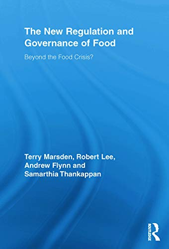 The New Regulation and Governance of Food: Beyond the Food Crisis? (Routledge Studies in Human Geography) (0415654521) by Terry Marsden; Robert Lee; Andrew Flynn; Samarthia Thankappan