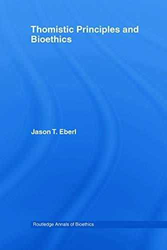 Thomistic Principles and Bioethics: Eberl, Jason T.