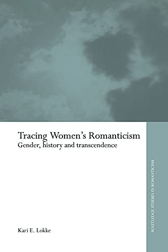 9780415654609: Tracing Women's Romanticism: Gender, History, and Transcendence (Routledge Studies in Romanticism)