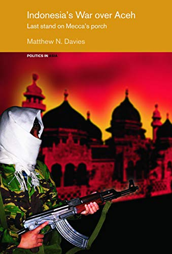 9780415655149: Indonesia's War over Aceh: Last Stand on Mecca's Porch (Politics in Asia)