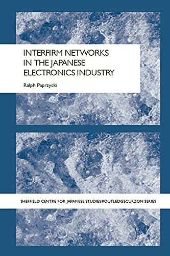 9780415655231: Interfirm Networks in the Japanese Electronics Industry (Sheffield Centre for Japanese Studies/Routledge Series)