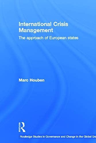 9780415655248: International Crisis Management: The Approach of European States (Routledge Studies in Governance and Change in the Global Era)