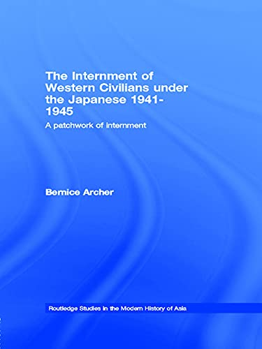 9780415655279: The Internment of Western Civilians under the Japanese 1941-1945: A patchwork of internment (Routledge Studies in the Modern History of Asia)