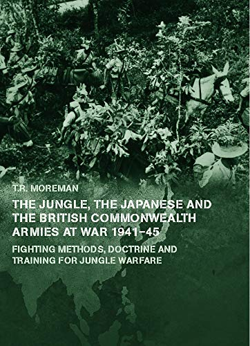 9780415655293: The Jungle, Japanese and the British Commonwealth Armies at War, 1941-45: Fighting Methods, Doctrine and Training for Jungle Warfare (Military History and Policy)