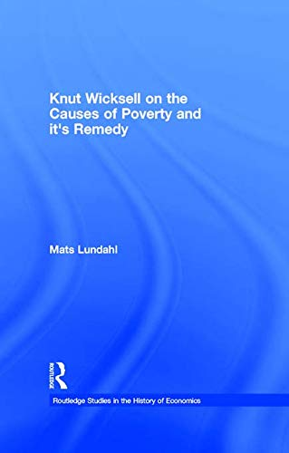 Knut Wicksell on the Causes of Poverty and its Remedy (Routledge Studies in the History of ...