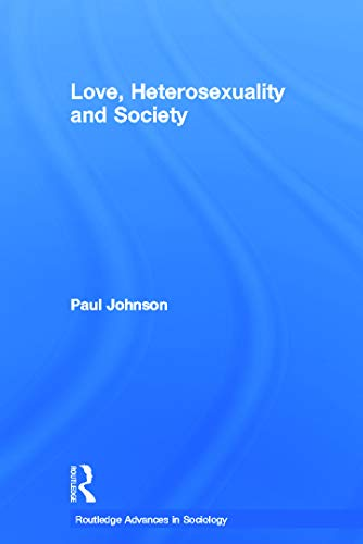 9780415655484: Love, Heterosexuality and Society (Routledge Advances in Sociology)