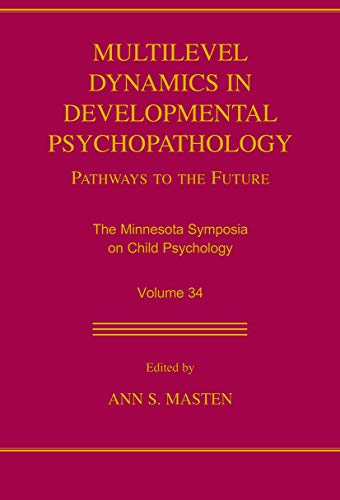 Multilevel Dynamics in Developmental Psychopathology: Pathways to the Future: The Minnesota ...