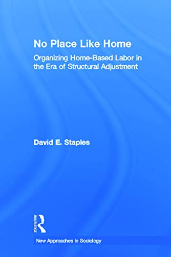 No Place Like Home: Organizing Home-Based Labor in the Era of Structural Adjustment: David Staples