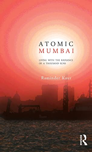 9780415655934: Atomic Mumbai: Living with the Radiance of a Thousand Suns