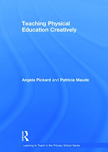 Teaching Physical Education Creatively (Learning to Teach in the Primary School Series): Pickard, ...