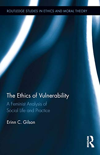9780415656139: The Ethics of Vulnerability: A Feminist Analysis of Social Life and Practice (Routledge Studies in Ethics and Moral Theory)