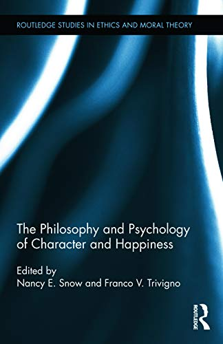 9780415656146: The Philosophy and Psychology of Character and Happiness (Routledge Studies in Ethics and Moral Theory)
