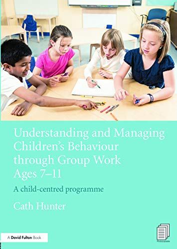 9780415656269: Understanding and Managing Children's Behaviour through Group Work Ages 7 - 11: A child-centred programme