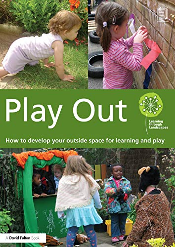 9780415656351: Play Out: How to develop your outside space for learning and play (Learning Through Landscapes)
