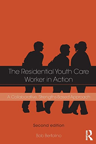 The Residential Youth Care Worker in Action: A Collaborative, Strengths-Based Approach: Bertolino, ...