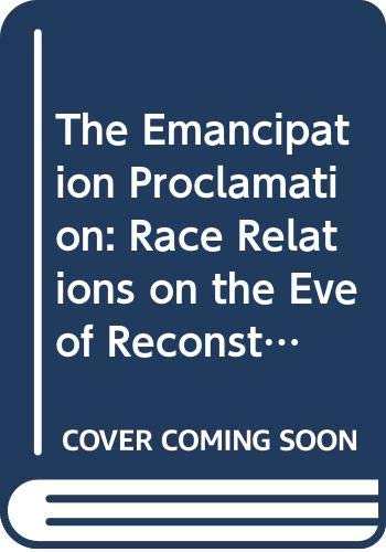 9780415656511: The Emancipation Proclamation: Race Relations on the Eve of Reconstruction (Critical Moments in American History)