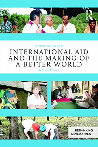 9780415656740: International Aid and the Making of a Better World: Reflexive Practice (Rethinking Development)