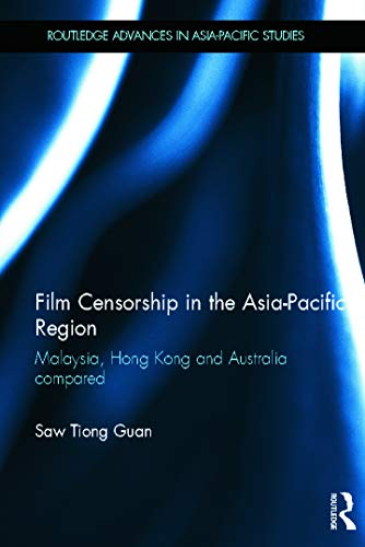9780415656894: Film Censorship in the Asia-Pacific Region: Malaysia, Hong Kong and Australia Compared (Routledge Advances in Asia-Pacific Studies)