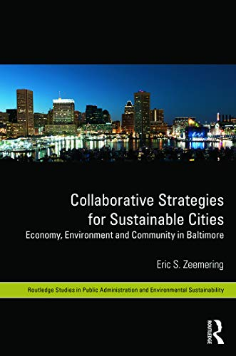 Collaborative Strategies for Sustainable Cities: Economy, Environment and Community in Baltimore (...