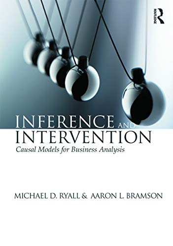 Inference and Intervention: Causal Models for Business Analysis: Ryall, Michael D.; Bramson, Aaron ...