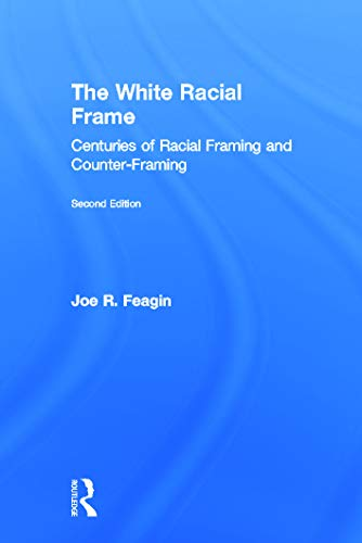 9780415657617: The White Racial Frame: Centuries of Racial Framing and Counter-Framing