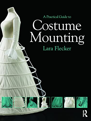 9780415657914: A Practical Guide to Costume Mounting (Routledge Series in Conservation and Museology)